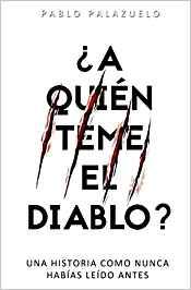 Novela de Pablo Palazuwlo a quién teme el diablo