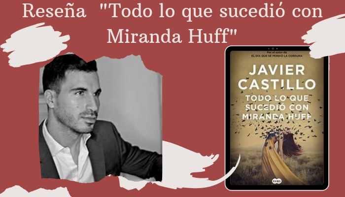 Reseña «Todo lo que sucedió con Miranda Huff» de Javier Castillo.